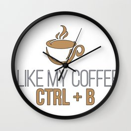 I Like My Coffee Ctrl+B Wall Clock