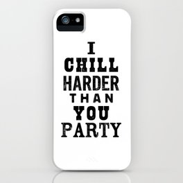 I Chill Harder Than You Party black and white monochrome typography poster design home wall decor iPhone Case