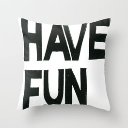 HAVE FUN Throw Pillow