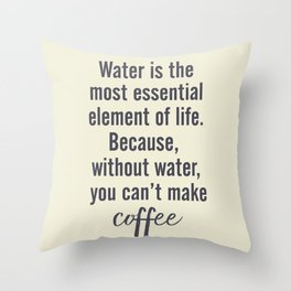 Water is essential, for coffee, wall art, humor, fun, funny, inspiration, motivation Throw Pillow