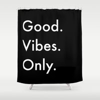 good vibes only Shower Curtains featuring Good. Vibes. Only. by Shirley Starsss