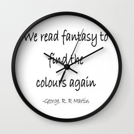We read fantasy to find the colours again quote  Wall Clock