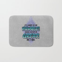 It's hard to be Humble when your as Great as I am! Bath Mat
