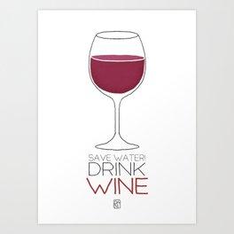 Save Water - Drink Wine Art Print