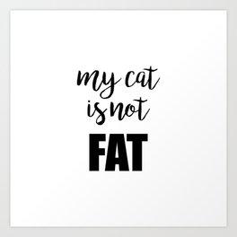 My cat is not fat Art Print
