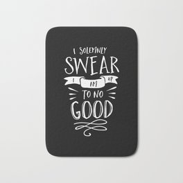 I Solemnly Swear I Am Up to No Good black and white monochrome typography poster home wall decor Bath Mat