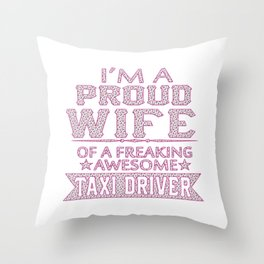 I'M A PROUD TAXI DRIVER'S WIFE Throw Pillow
