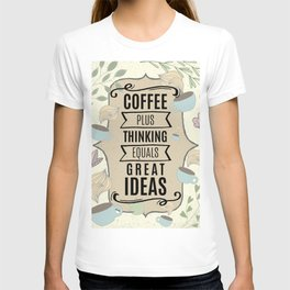 Coffee Plus Thinking = Great Ideas - Coffee Lovers T-shirt