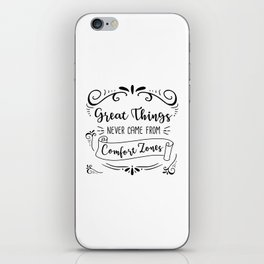 Great Things Never Came from Comfort Zones iPhone Skin