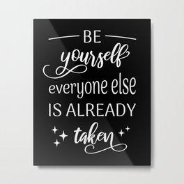 Be Youself; Everyone Else Is Already Taken III Metal Print