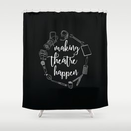 Making Theatre Happen Shower Curtain