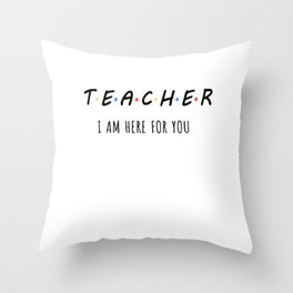 I am here for you! Teacher School Student Students Throw Pillow