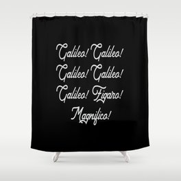Galileo, Galileo, Galileo, Figaro! Shower Curtain