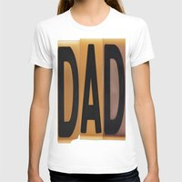 dad T-shirts featuring DAD by NevFina