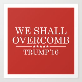 Trump We Shall Overcomb Art Print