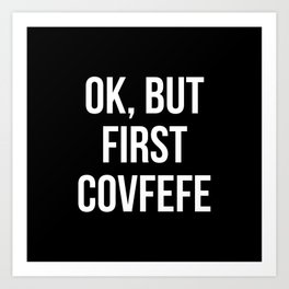 OK, But First Covfefe (Black & White) Art Print
