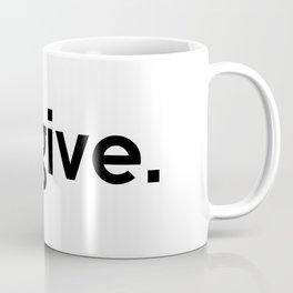 forgive. Coffee Mug