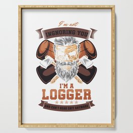 Funny Forestry Lumberjack Logging Lumberman I'm Not Ignoring You I'm A Logger Gift Serving Tray