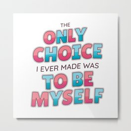 BE YOURSELF QUOTE Metal Print