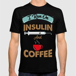 I Run On Insulin & Coffee Gift I Hypoglycemic Agent T-shirt