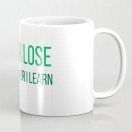 I never lose. Either I win or I learn Coffee Mug
