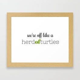 We're Off Like a Herd of Turtles Framed Art Print