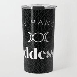 I only hang with goddesses Travel Mug