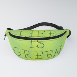 Life Is Green Fanny Pack