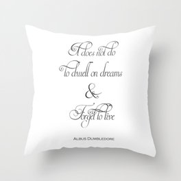 It Does Not Do To Dwell On Dreams And Forget To Live - Dumbledore Potter Quote Throw Pillow