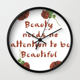 Beauty needs no attention to be Beautiful Wall Clock