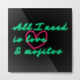 All I need is Love and Mojitos Metal Print