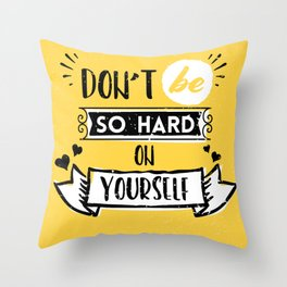 Don't be so hard on yourself - typographic lettering design Throw Pillow