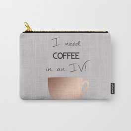 I need coffee in an IV! Carry-All Pouch