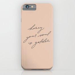 Honey your soul is golden iPhone Case
