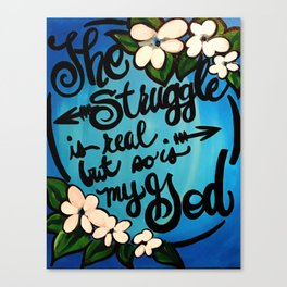 THE STRUGGLE IS REAL BUT Canvas Print