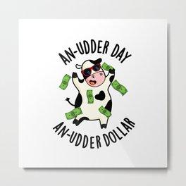 An Udder Day An Udder Dollar Cute Cow Pun Metal Print
