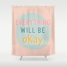 everything will be okay. Shower Curtain