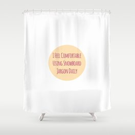 I Feel Comfortable Using Snowboard Jargon Daily Shower Curtain