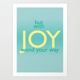 But With Joy Wend Your Way Art Print
