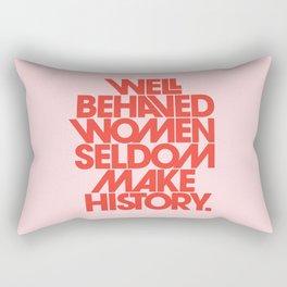 Well Behaved Women Seldom Make History Rectangular Pillow