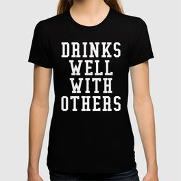 Drinks Well With Others (Black & White) T-shirt
