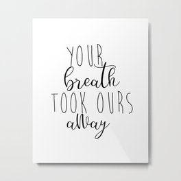 Your first breath took ours away Metal Print
