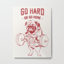 GO HARD OR GO HOME Metal Print