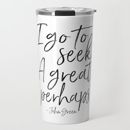 I Go To Seek A Great Perhaps,Looking For Alaska, Motivational Quote,Motivational Poster,Quotes Travel Mug