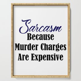 Sarcasm Coz Murder Is Expensive Funny Sarcastic Meme Serving Tray