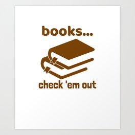 Books… Check 'em Out Art Print