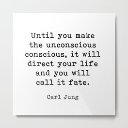 Until you make the unconscious conscious, Carl Jung Quote Metal Print