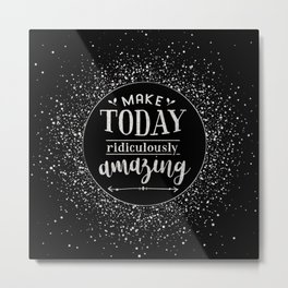 Make Today Ridiculously Amazing Quote Metal Print