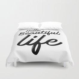 Hello Beautiful Life Duvet Cover