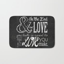 & In the end, the love you take; Lyric Quote. Bath Mat